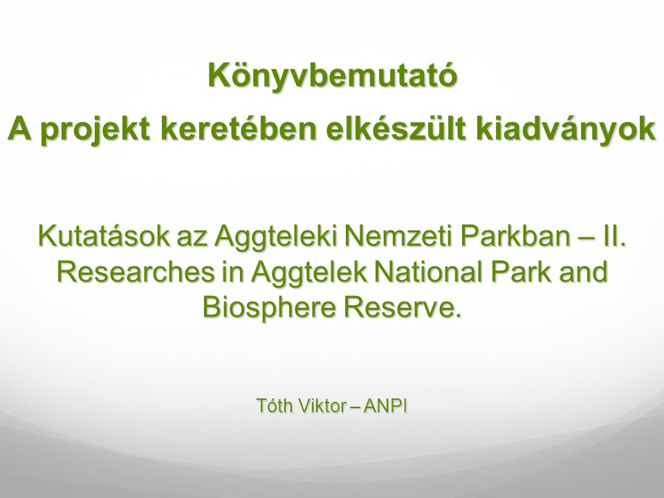 Tóth, E.& Horváth, R. (eds.) (1997): Research in Aggtelek National Park and Biosphere Reserve.