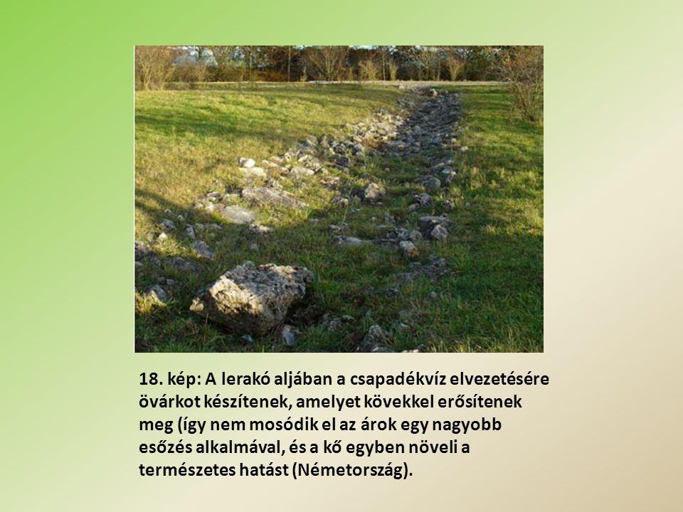 18. kép: A lerakó aljában a csapadékvíz elvezetésére övárkot készítenek, amelyet kövekkel erősítenek meg (így nem mosódik el az árok egy nagyobb esőzé