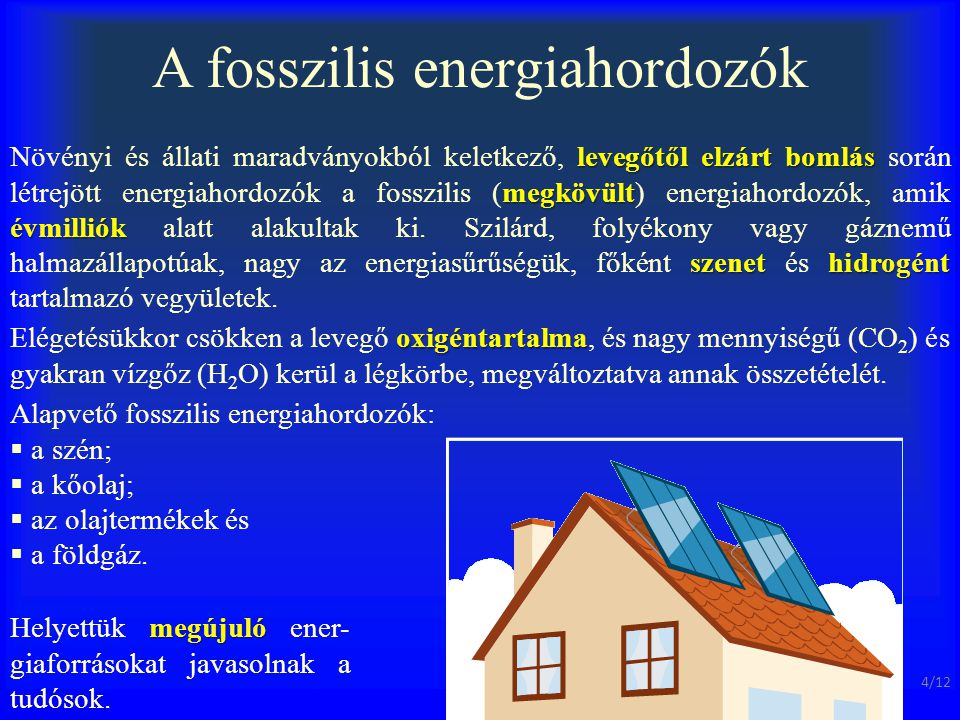 A fosszilis energiahordozók levegőtől elzárt bomlás megkövült évmilliók szenethidrogént Növényi és állati maradványokból keletkező, levegőtől elzárt b
