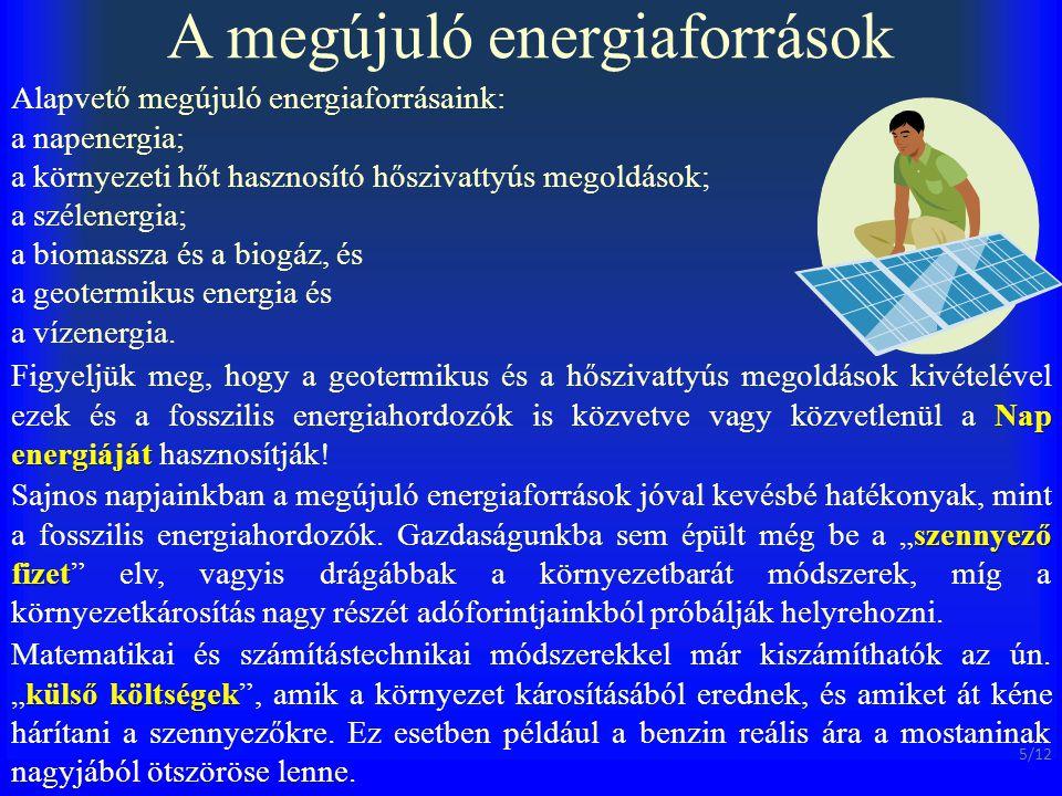A megújuló energiaforrások Alapvető megújuló energiaforrásaink: a napenergia; a környezeti hőt hasznosító hőszivattyús megoldások; a szélenergia; a bi