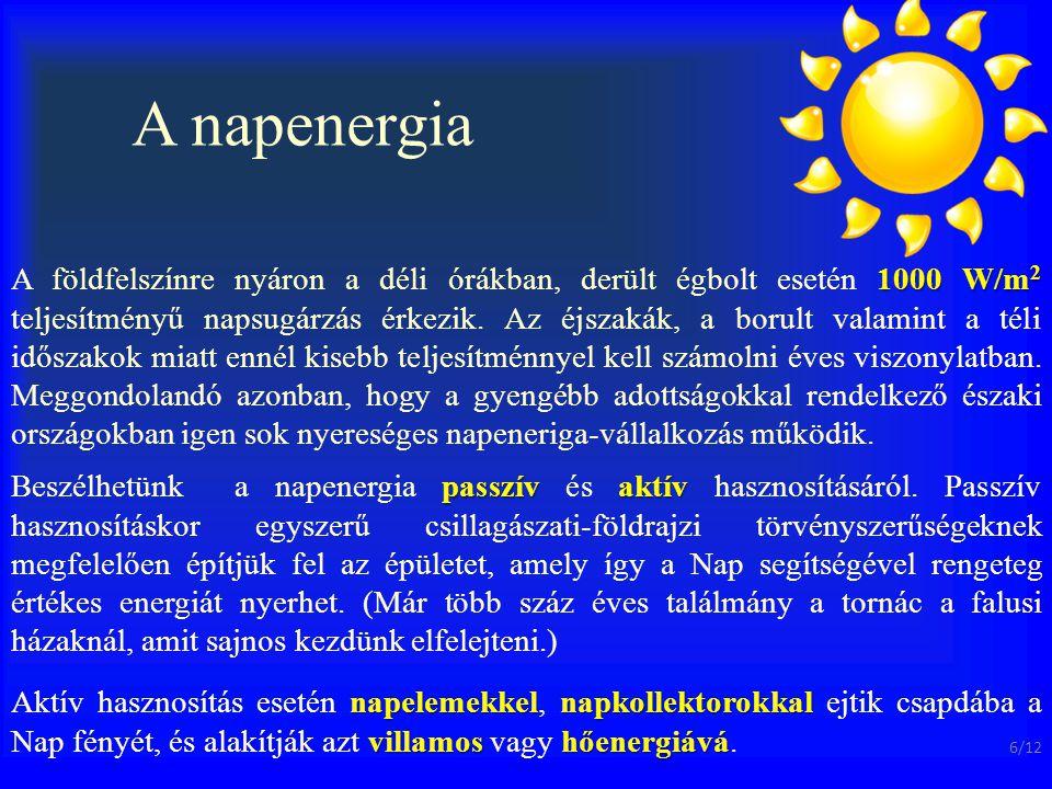 A napenergia 1000 W/m 2 A földfelszínre nyáron a déli órákban, derült égbolt esetén 1000 W/m 2 teljesítményű napsugárzás érkezik. Az éjszakák, a borul
