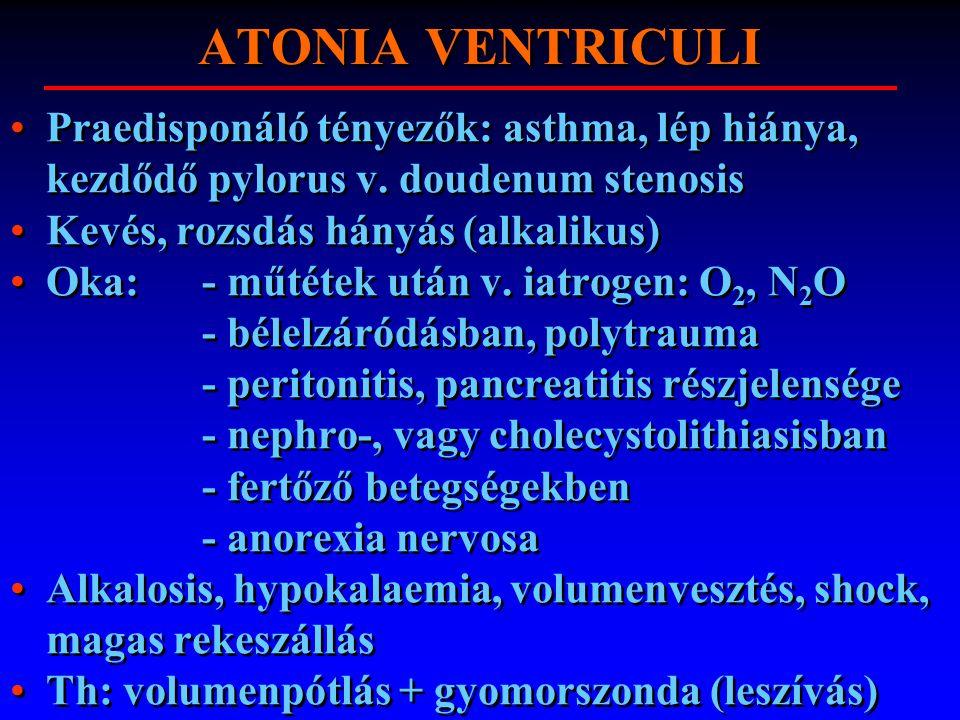 ATONIA VENTRICULI Praedisponáló tényezők: asthma, lép hiánya, kezdődő pylorus v. doudenum stenosis Kevés, rozsdás hányás (alkalikus) Oka:- műtétek utá
