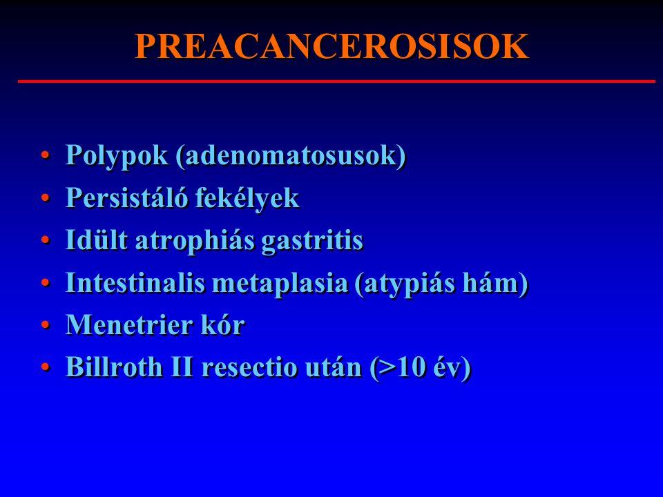 PREACANCEROSISOK Polypok (adenomatosusok) Persistáló fekélyek Idült atrophiás gastritis Intestinalis metaplasia (atypiás hám) Menetrier kór Billroth I