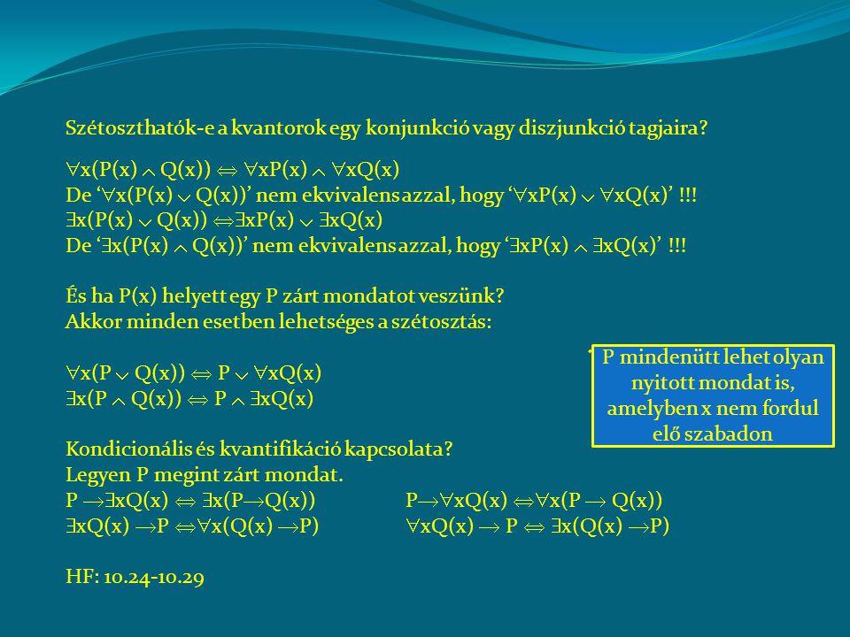  x(P(x)  Q(x))   xP(x)   xQ(x) De '  x(P(x)  Q(x))' nem ekvivalens azzal, hogy '  xP(x)   xQ(x)' !!.