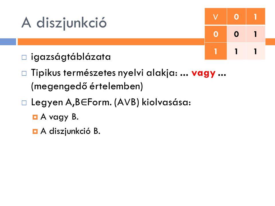 A diszjunkció  igazságtáblázata  Tipikus természetes nyelvi alakja:... vagy... (megengedő értelemben)  Legyen A,B ∈ Form. (A ∨ B) kiolvasása:  A v