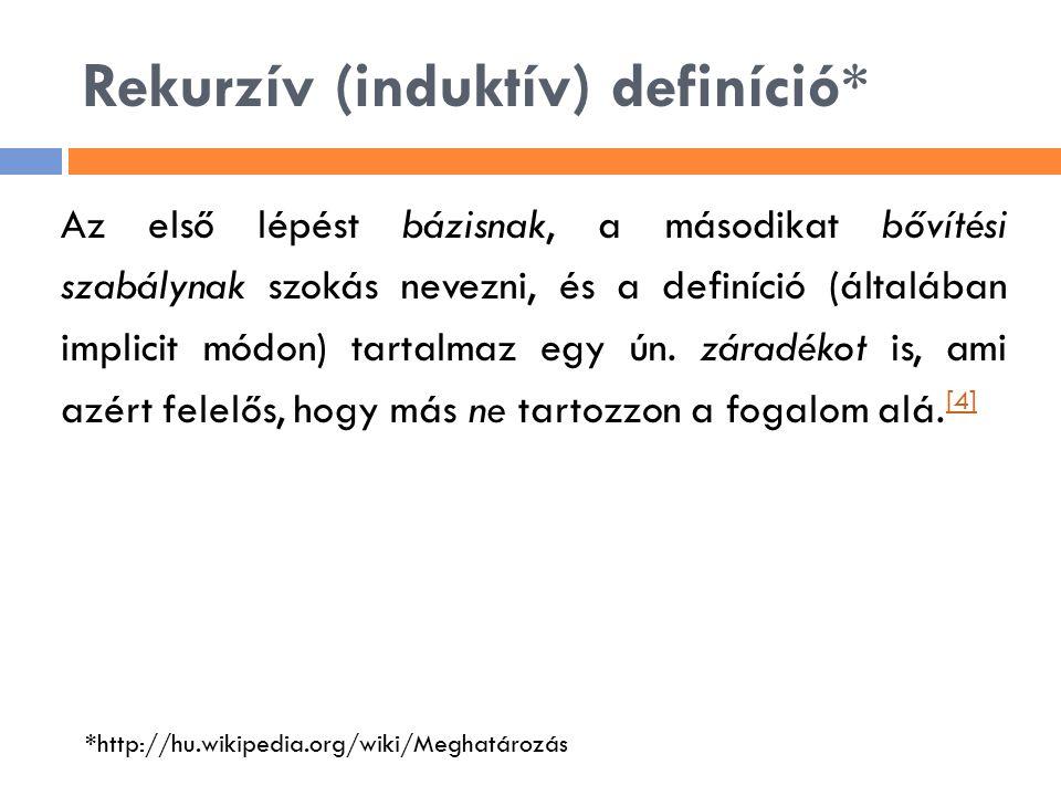 Rekurzív (induktív) definíció* Az első lépést bázisnak, a másodikat bővítési szabálynak szokás nevezni, és a definíció (általában implicit módon) tart