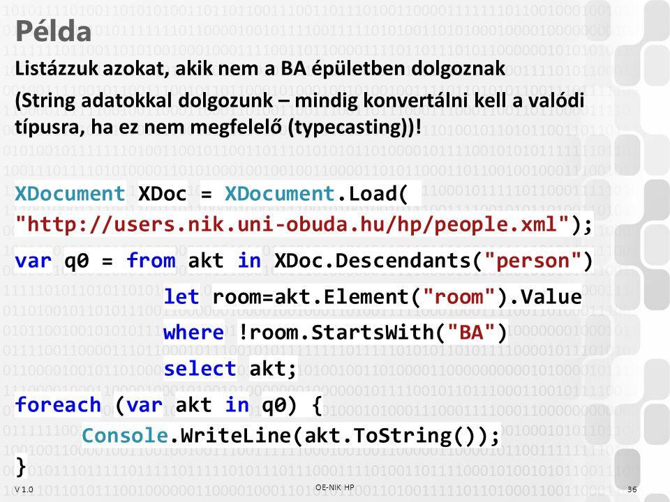 V 1.0 Példa Listázzuk azokat, akik nem a BA épületben dolgoznak (String adatokkal dolgozunk – mindig konvertálni kell a valódi típusra, ha ez nem megf