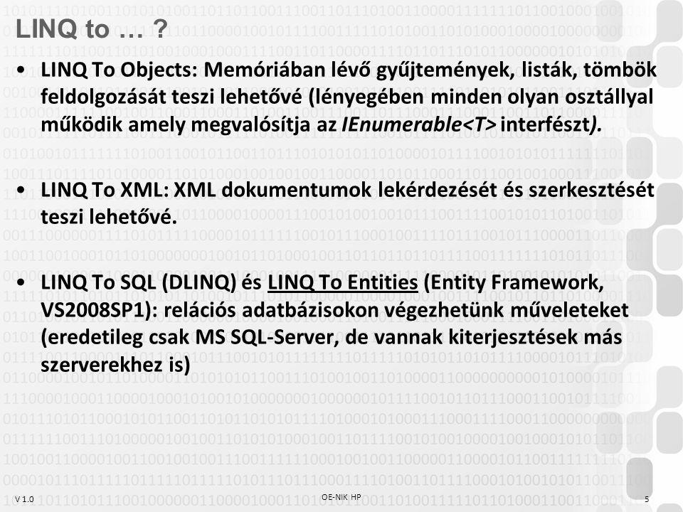 V 1.0 OE-NIK HP 5 LINQ to … ? LINQ To Objects: Memóriában lévő gyűjtemények, listák, tömbök feldolgozását teszi lehetővé (lényegében minden olyan oszt