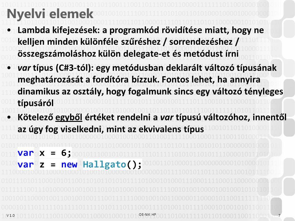 V 1.0 XElement A konstruktor flexibilis (params kulcsszó)  szinte bármilyen XML létrehozható akár egyetlen konstruktorhívással var xe = new XElement( ember , Joe ); Joe var xe2 = new XElement( ember , new XElement( név , Joe ), new XElement( kor , 25)); Joe 25 OE-NIK HP 28