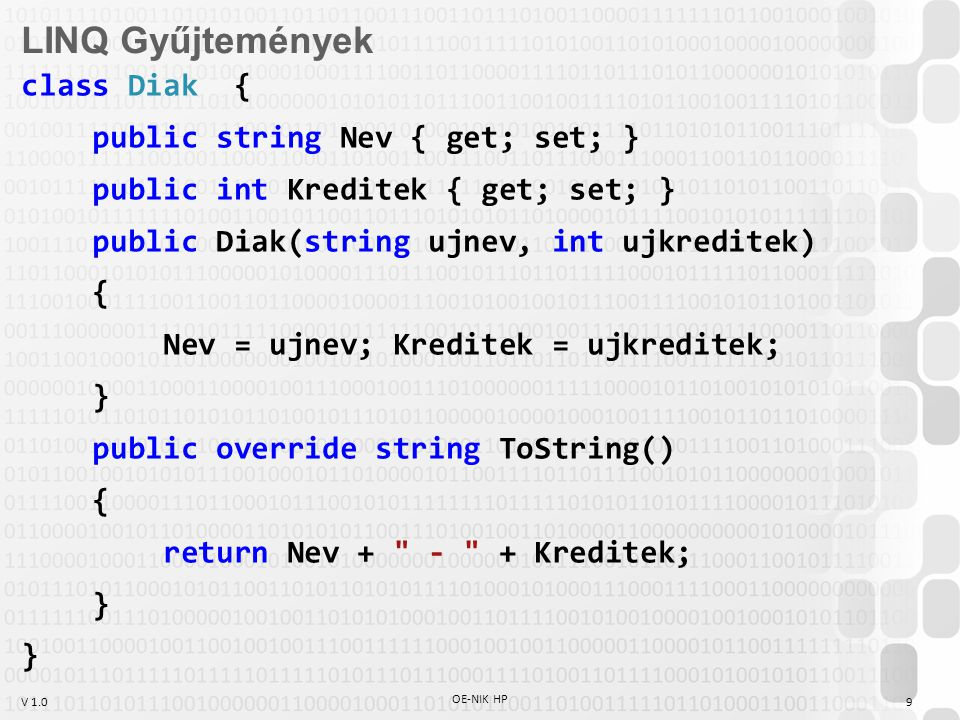 V 1.0 OE-NIK HP 9 LINQ Gyűjtemények class Diak { public string Nev { get; set; } public int Kreditek { get; set; } public Diak(string ujnev, int ujkre