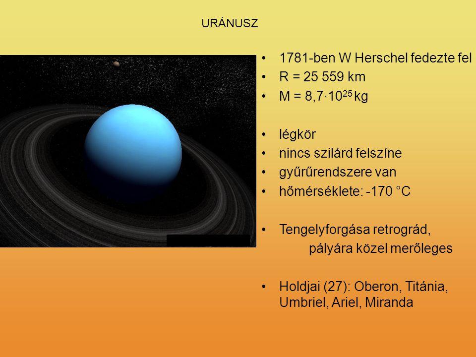 URÁNUSZ 1781-ben W Herschel fedezte fel R = 25 559 km M = 8,7·10 25 kg légkör nincs szilárd felszíne gyűrűrendszere van hőmérséklete: -170 °C Tengelyf