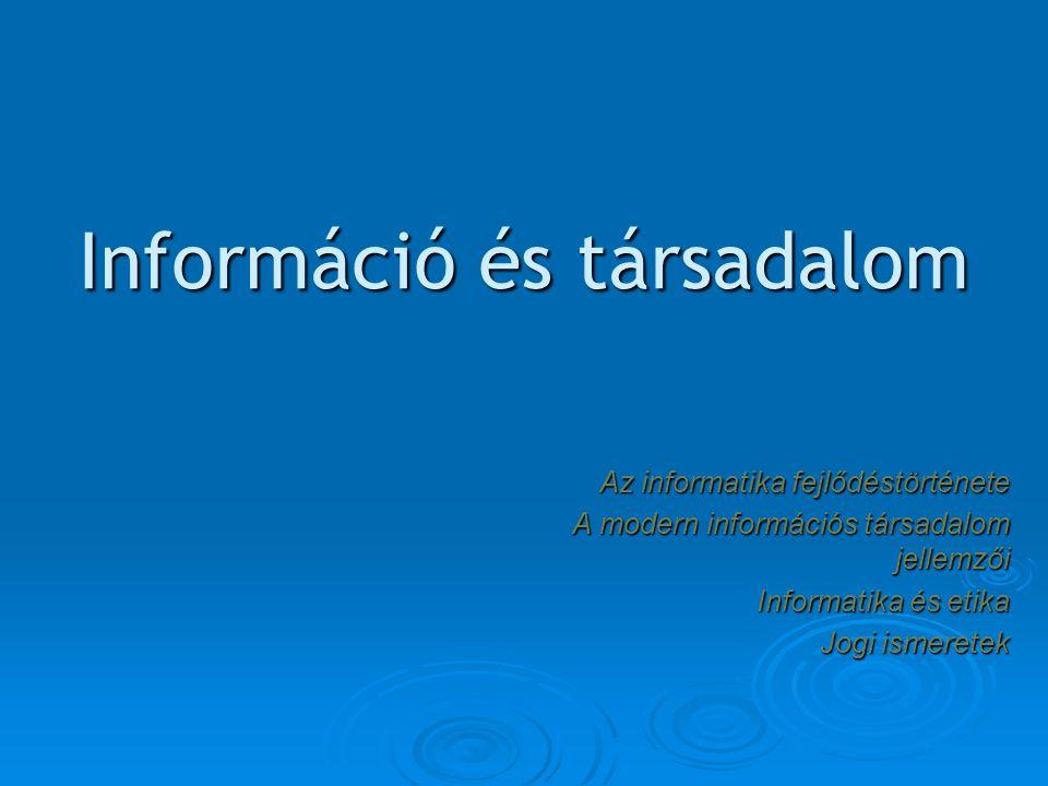 Információ és társadalom Információ és társadalom Az informatika fejlődéstörténete A modern információs társadalom jellemzői Informatika és etika Jogi