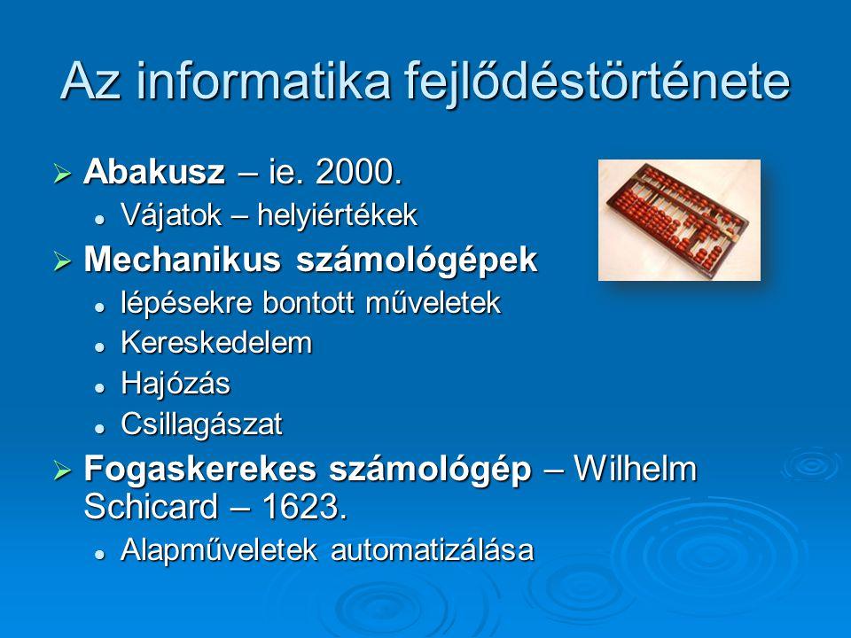Az informatika fejlődéstörténete  Abakusz – ie. 2000. Vájatok – helyiértékek Vájatok – helyiértékek  Mechanikus számológépek lépésekre bontott művel