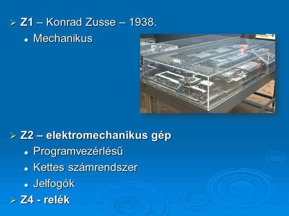  Z1 – Konrad Zusse – 1938. Mechanikus Mechanikus  Z2 – elektromechanikus gép Programvezérlésű Programvezérlésű Kettes számrendszer Kettes számrendsz