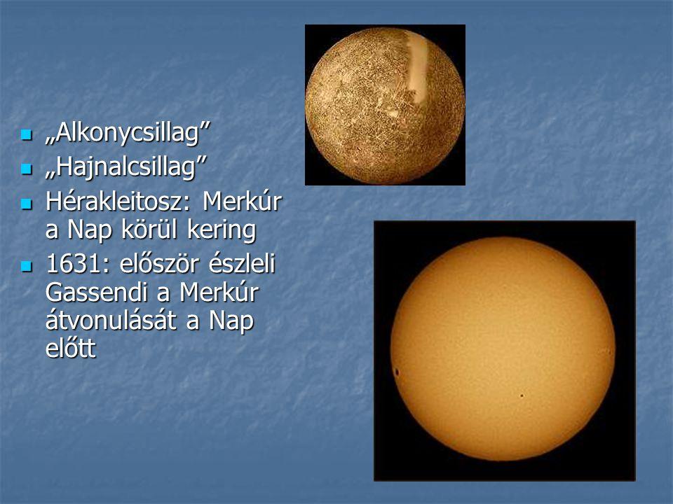 """""""Alkonycsillag"""" """"Alkonycsillag"""" """"Hajnalcsillag"""" """"Hajnalcsillag"""" Hérakleitosz: Merkúr a Nap körül kering Hérakleitosz: Merkúr a Nap körül kering 1631:"""