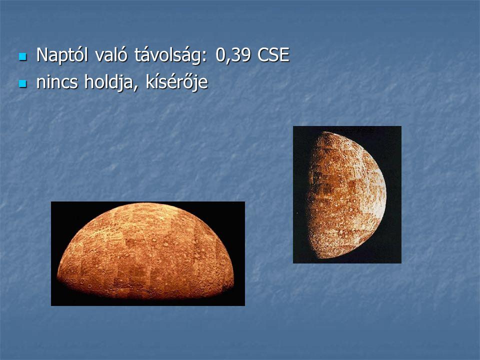 Naptól való távolság: 0,39 CSE Naptól való távolság: 0,39 CSE nincs holdja, kísérője nincs holdja, kísérője
