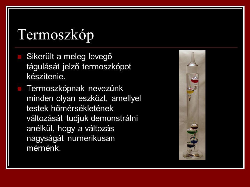 Termoszkóp Sikerült a meleg levegő tágulását jelző termoszkópot készítenie. Termoszkópnak nevezünk minden olyan eszközt, amellyel testek hőmérsékletén