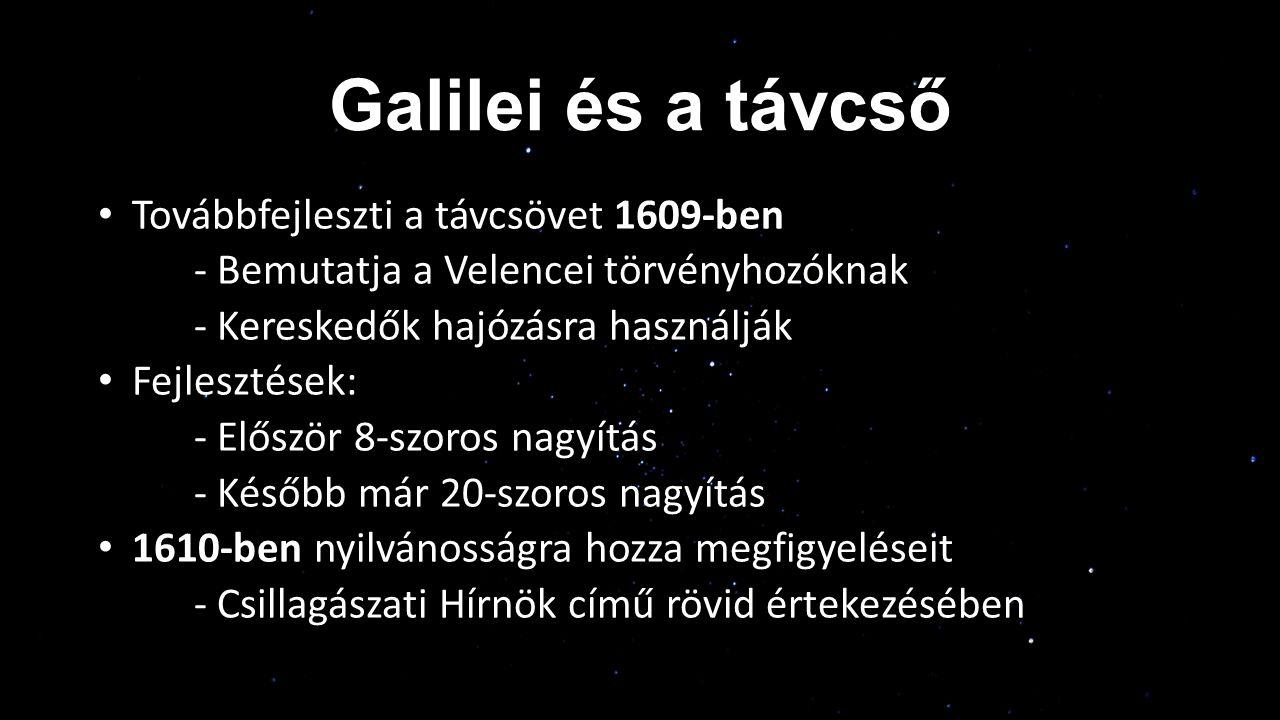 Galilei és a távcső Továbbfejleszti a távcsövet 1609-ben - Bemutatja a Velencei törvényhozóknak - Kereskedők hajózásra használják Fejlesztések: - Elős