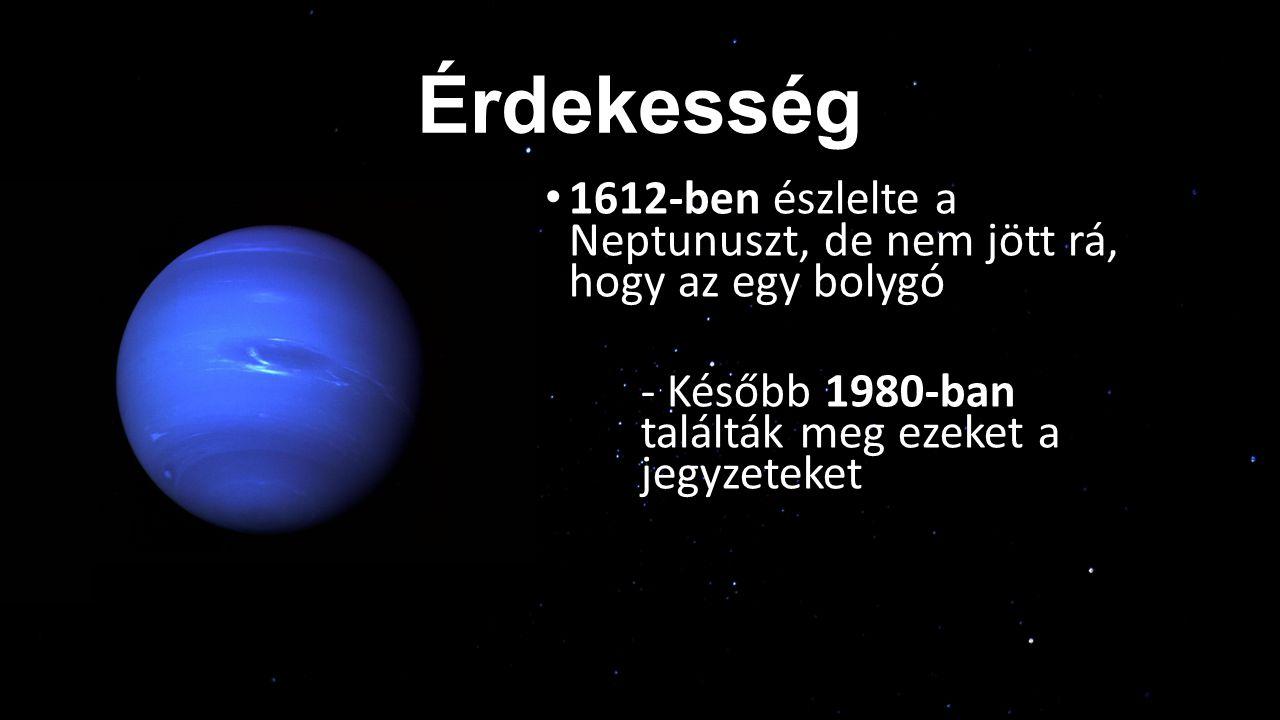 Érdekesség 1612-ben észlelte a Neptunuszt, de nem jött rá, hogy az egy bolygó - Később 1980-ban találták meg ezeket a jegyzeteket