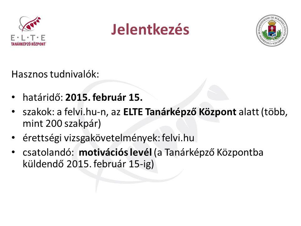 Jelentkezés Hasznos tudnivalók: határidő: 2015. február 15. szakok: a felvi.hu-n, az ELTE Tanárképző Központ alatt (több, mint 200 szakpár) érettségi