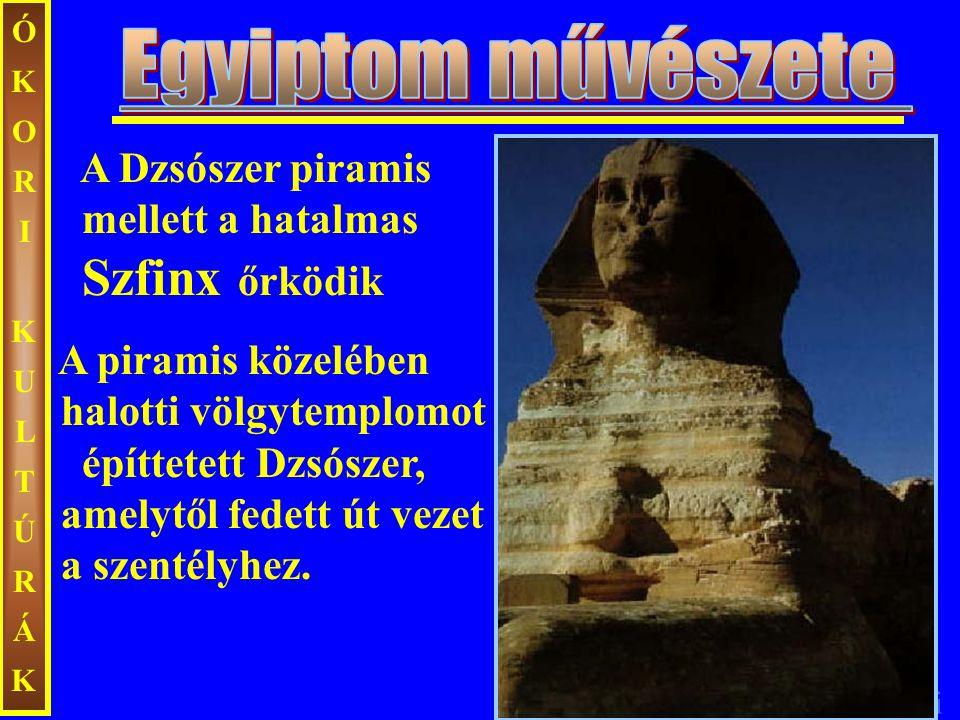ÓKORIKULTÚRÁKÓKORIKULTÚRÁK A Dzsószer piramis mellett a hatalmas Szfinx őrködik A piramis közelében halotti völgytemplomot építtetett Dzsószer, amelyt