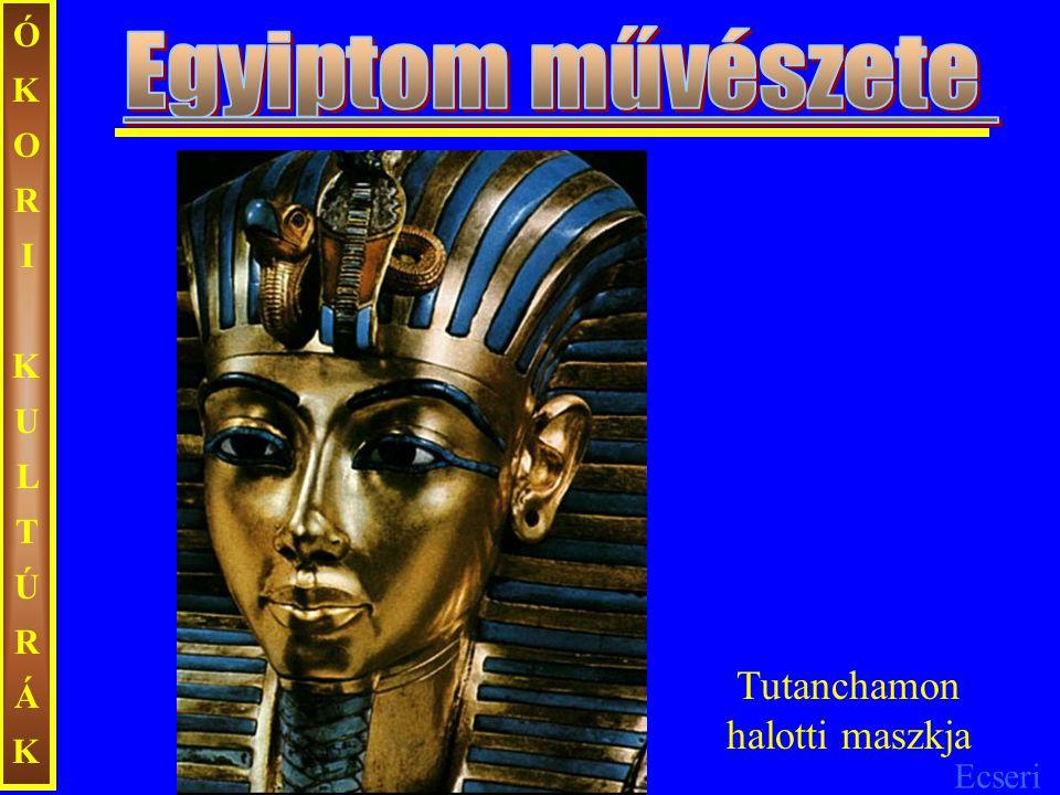 Ecseri ÓKORIKULTÚRÁKÓKORIKULTÚRÁK Tutanchamon halotti maszkja