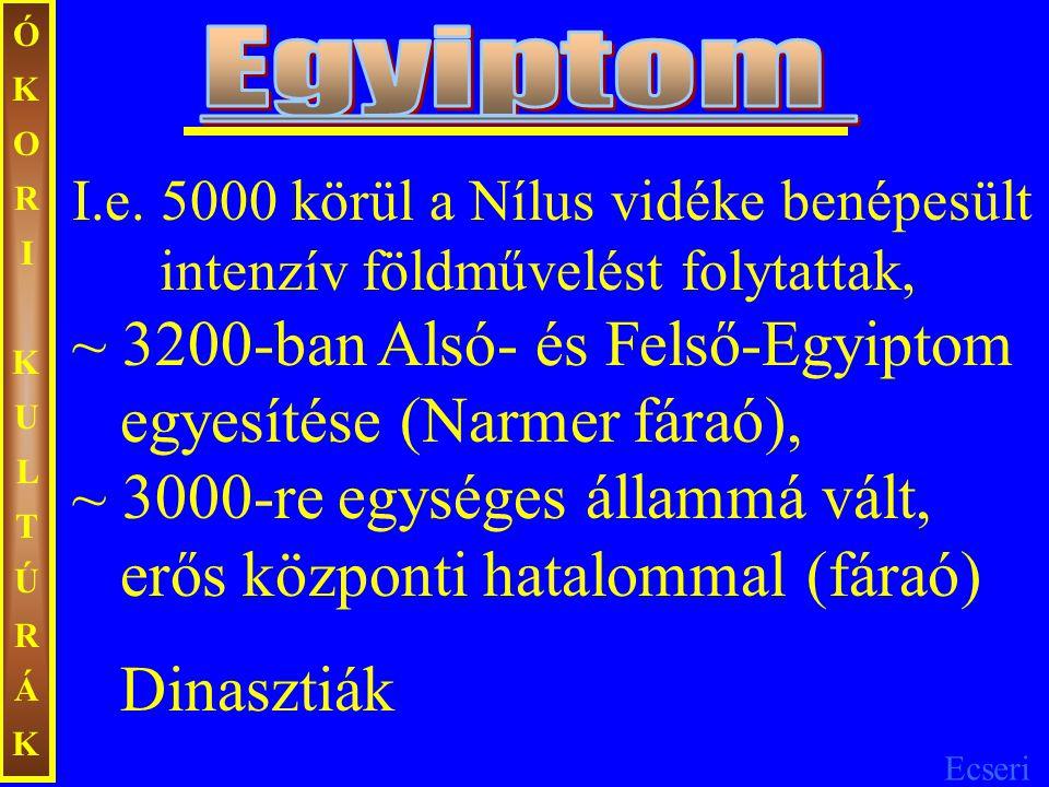 Ecseri ÓKORIKULTÚRÁKÓKORIKULTÚRÁK I.e. 5000 körül a Nílus vidéke benépesült intenzív földművelést folytattak, ~ 3200-ban Alsó- és Felső-Egyiptom egyes
