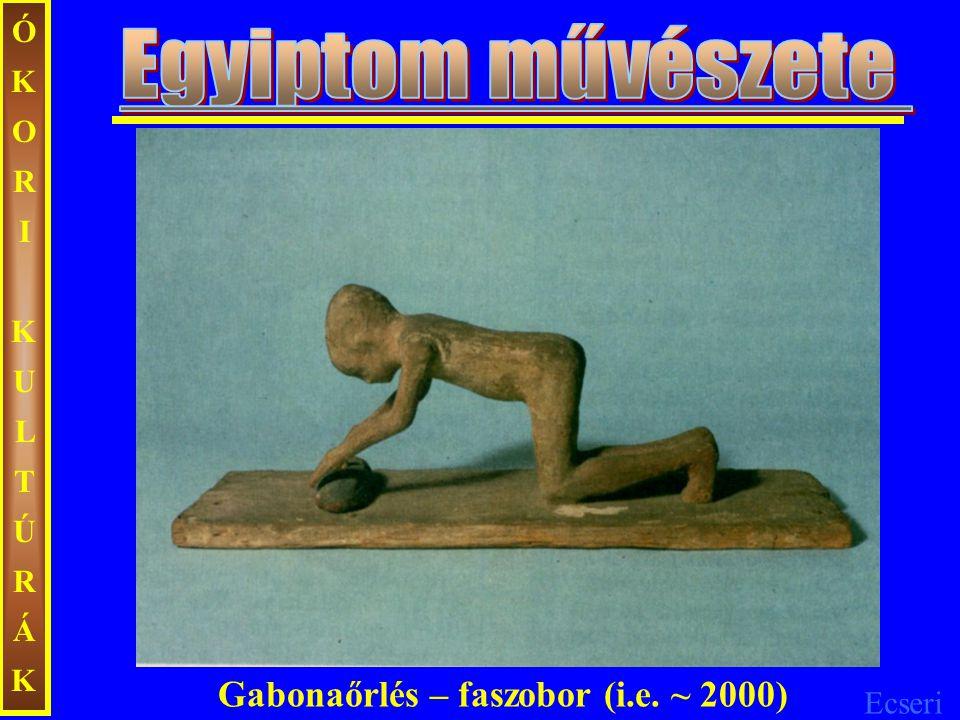 Ecseri ÓKORIKULTÚRÁKÓKORIKULTÚRÁK Gabonaőrlés – faszobor (i.e. ~ 2000)