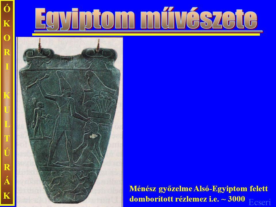 Ecseri ÓKORIKULTÚRÁKÓKORIKULTÚRÁK Ménész győzelme Alsó-Egyiptom felett domborított rézlemez i.e. ~ 3000