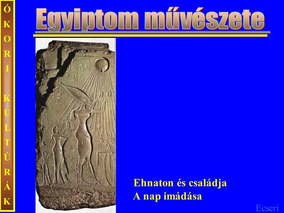 Ecseri ÓKORIKULTÚRÁKÓKORIKULTÚRÁK Ehnaton és családja A nap imádása