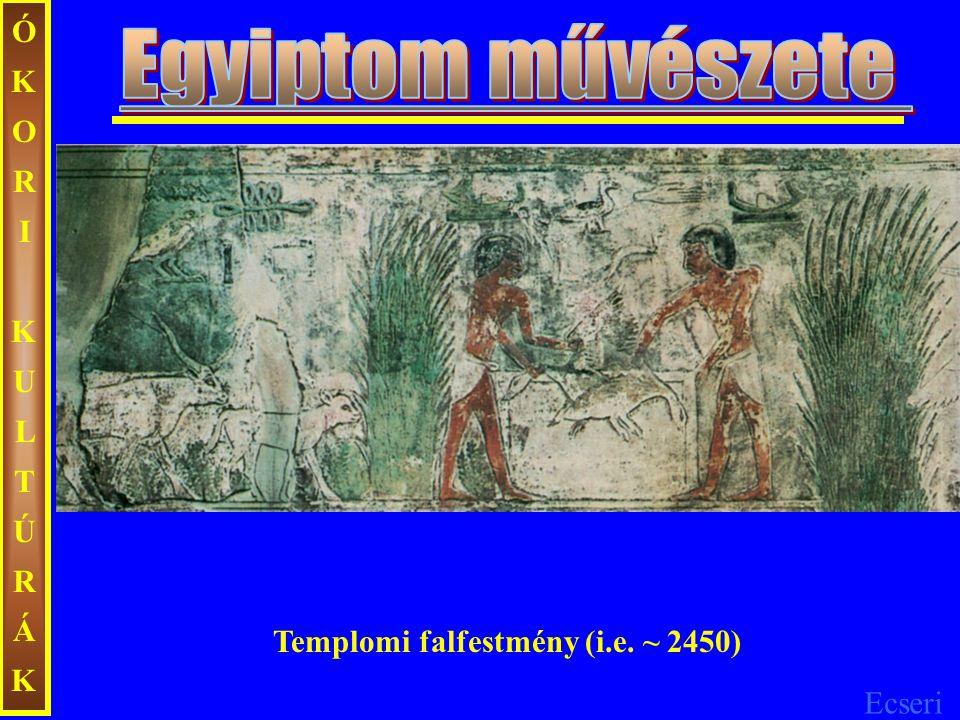 Ecseri ÓKORIKULTÚRÁKÓKORIKULTÚRÁK Templomi falfestmény (i.e. ~ 2450)