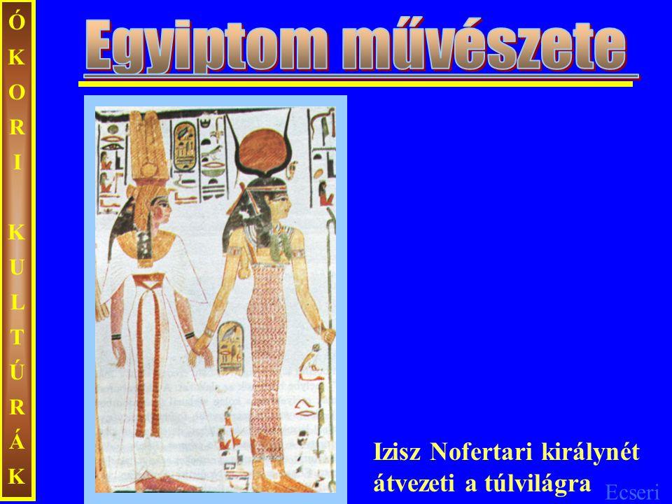 Ecseri ÓKORIKULTÚRÁKÓKORIKULTÚRÁK Izisz Nofertari királynét átvezeti a túlvilágra