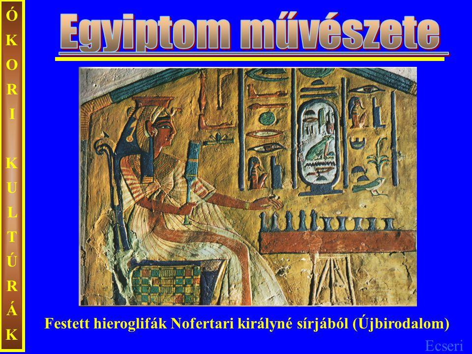 Ecseri ÓKORIKULTÚRÁKÓKORIKULTÚRÁK Festett hieroglifák Nofertari királyné sírjából (Újbirodalom)