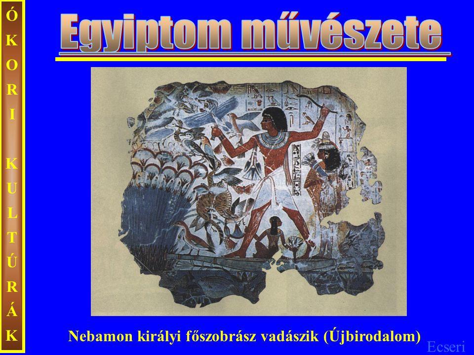 Ecseri ÓKORIKULTÚRÁKÓKORIKULTÚRÁK Nebamon királyi főszobrász vadászik (Újbirodalom)