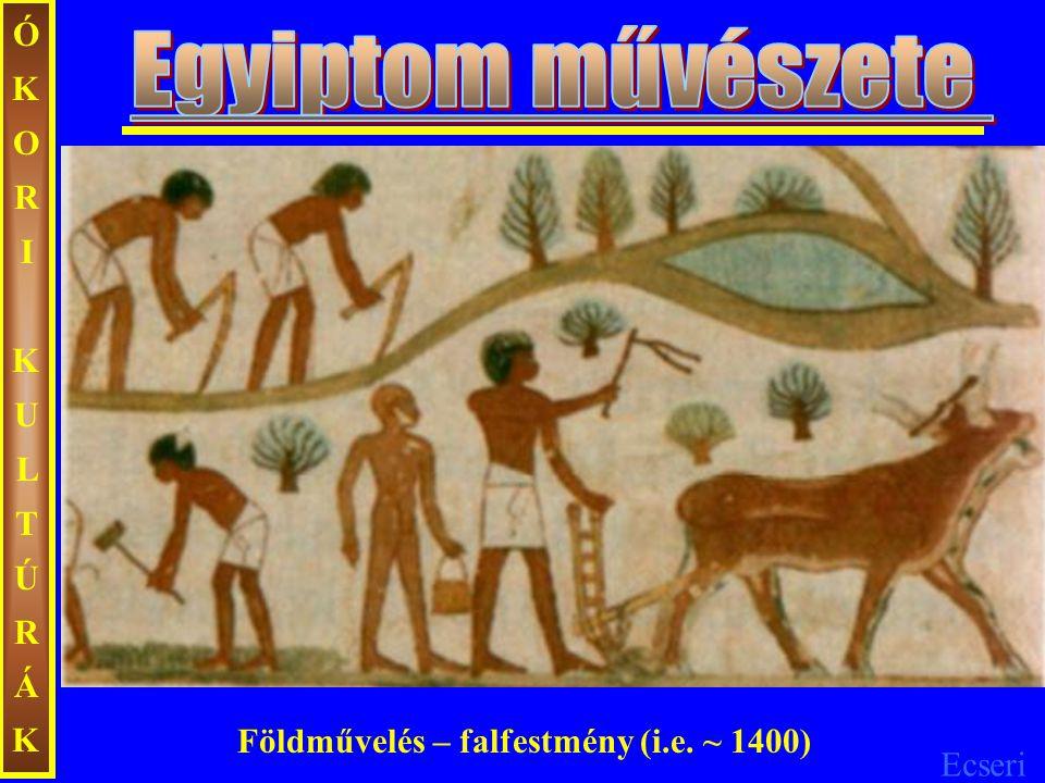 Ecseri ÓKORIKULTÚRÁKÓKORIKULTÚRÁK Földművelés – falfestmény (i.e. ~ 1400)