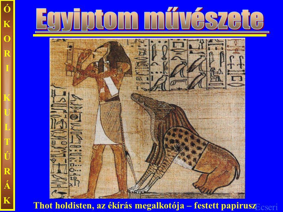 Ecseri ÓKORIKULTÚRÁKÓKORIKULTÚRÁK Thot holdisten, az ékírás megalkotója – festett papirusz