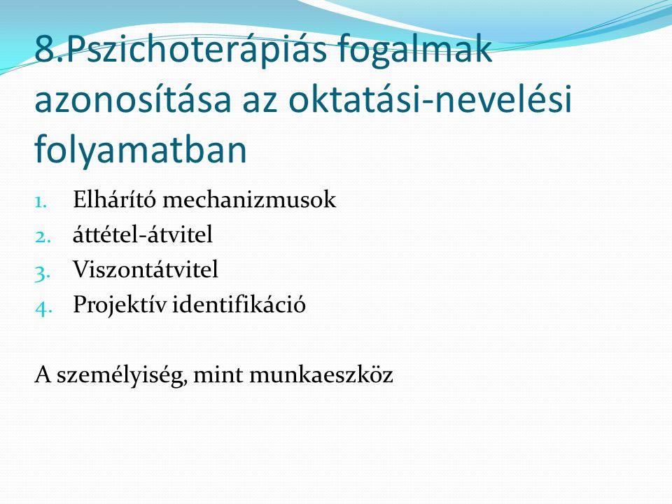 8.Pszichoterápiás fogalmak azonosítása az oktatási-nevelési folyamatban 1. Elhárító mechanizmusok 2. áttétel-átvitel 3. Viszontátvitel 4. Projektív id