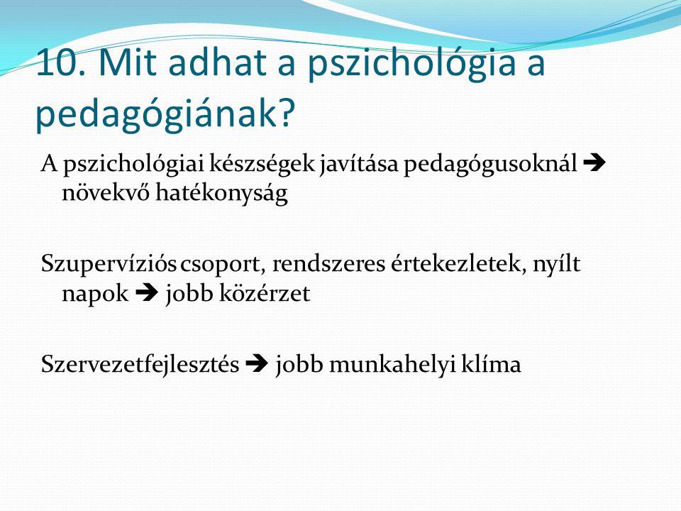 10. Mit adhat a pszichológia a pedagógiának? A pszichológiai készségek javítása pedagógusoknál  növekvő hatékonyság Szupervíziós csoport, rendszeres