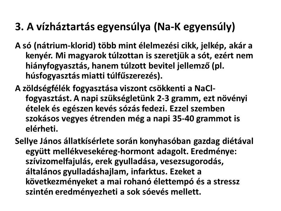 3. A vízháztartás egyensúlya (Na-K egyensúly) A só (nátrium-klorid) több mint élelmezési cikk, jelkép, akár a kenyér. Mi magyarok túlzottan is szeretj
