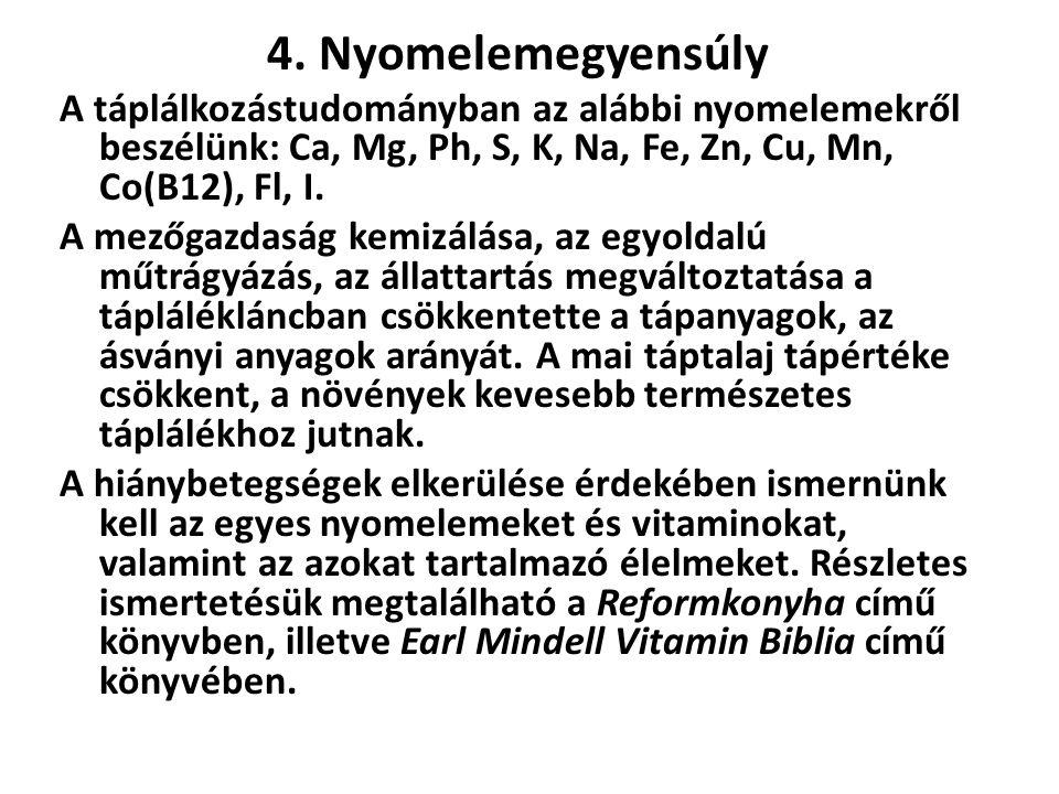 4. Nyomelemegyensúly A táplálkozástudományban az alábbi nyomelemekről beszélünk: Ca, Mg, Ph, S, K, Na, Fe, Zn, Cu, Mn, Co(B12), Fl, I. A mezőgazdaság