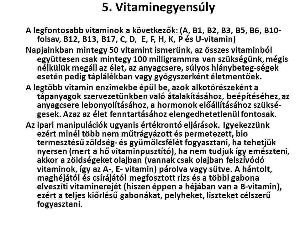 5. Vitaminegyensúly A legfontosabb vitaminok a következők: (A, B1, B2, B3, B5, B6, B10- folsav, B12, B13, B17, C, D, E, F, H, K, P és U-vitamin) Napja