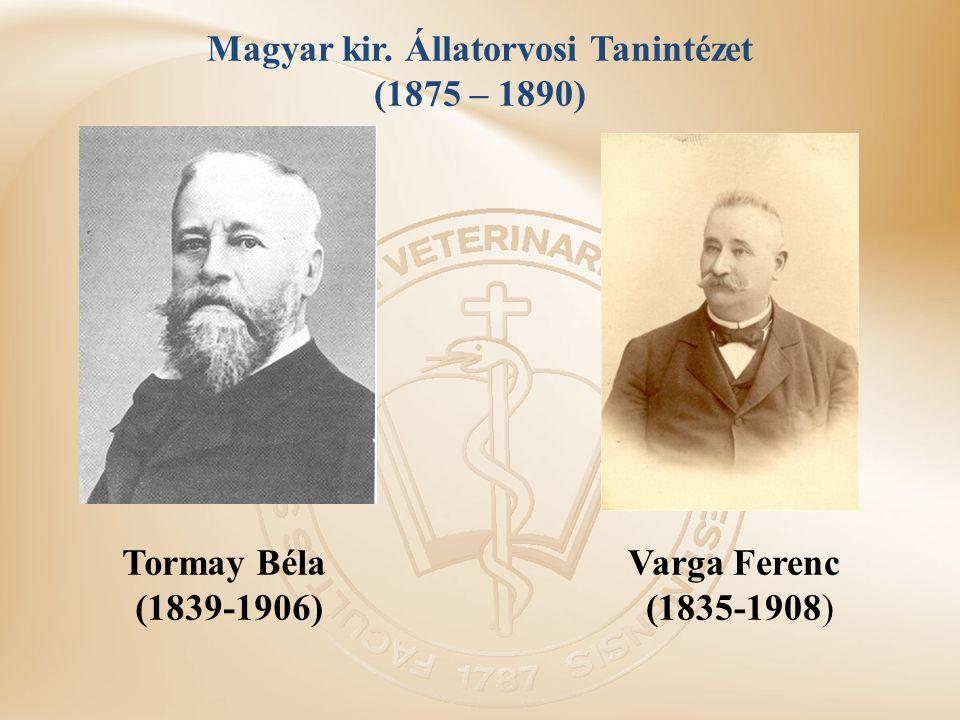 Tormay Béla (1839-1906) Varga Ferenc (1835-1908) Magyar kir. Állatorvosi Tanintézet (1875 – 1890)