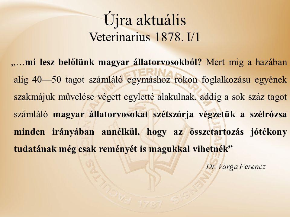 """Újra aktuális Veterinarius 1878. I/1 """"…mi lesz belőlünk magyar állatorvosokból? Mert mig a hazában alig 40—50 tagot számláló egymáshoz rokon foglalkoz"""