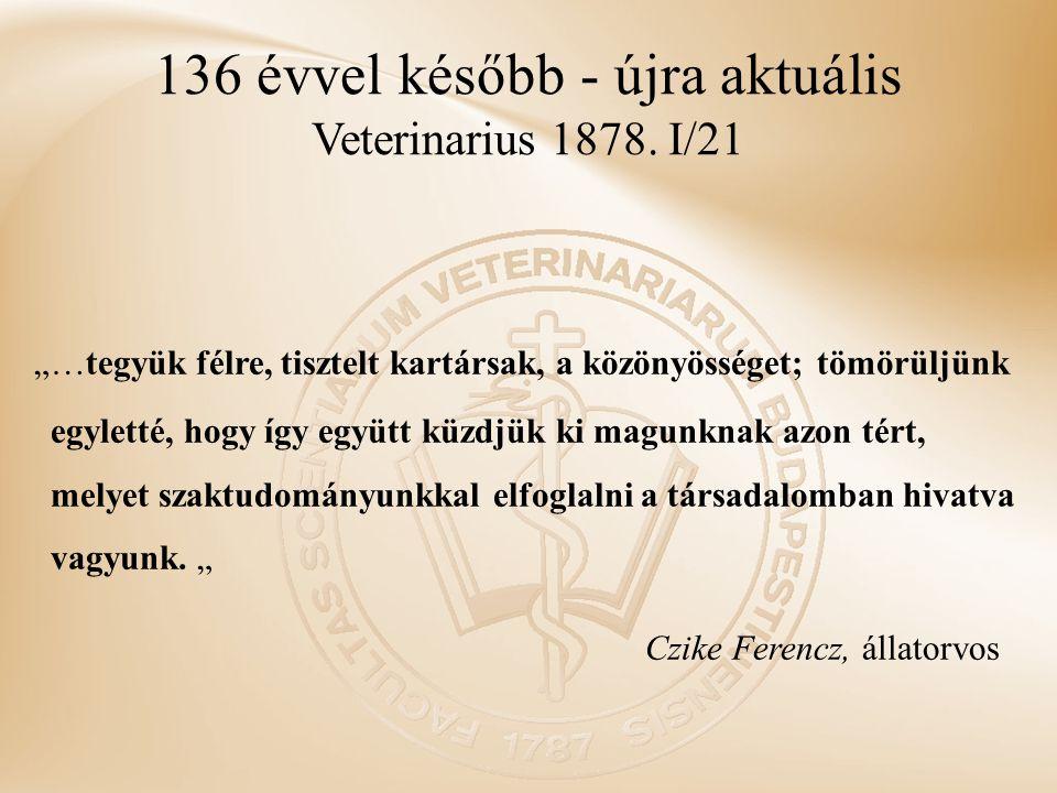 """136 évvel később - újra aktuális Veterinarius 1878. I/21 """"…tegyük félre, tisztelt kartársak, a közönyösséget; tömörüljünk egyletté, hogy így együtt kü"""