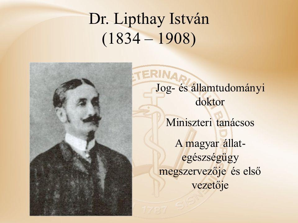 Dr. Lipthay István (1834 – 1908) Jog- és államtudományi doktor Miniszteri tanácsos A magyar állat- egészségügy megszervezője és első vezetője