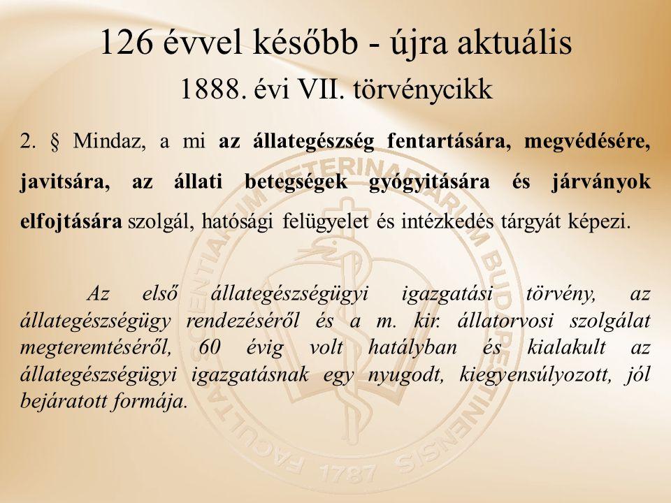 126 évvel később - újra aktuális 1888. évi VII. törvénycikk 2. § Mindaz, a mi az állategészség fentartására, megvédésére, javitsára, az állati betegsé