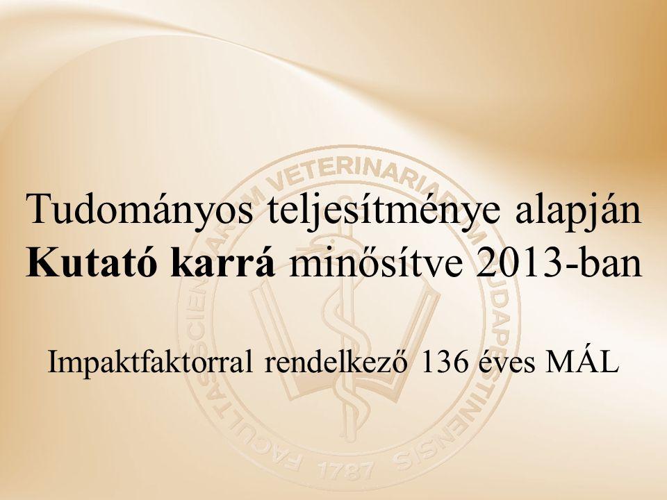 Tudományos teljesítménye alapján Kutató karrá minősítve 2013-ban Impaktfaktorral rendelkező 136 éves MÁL