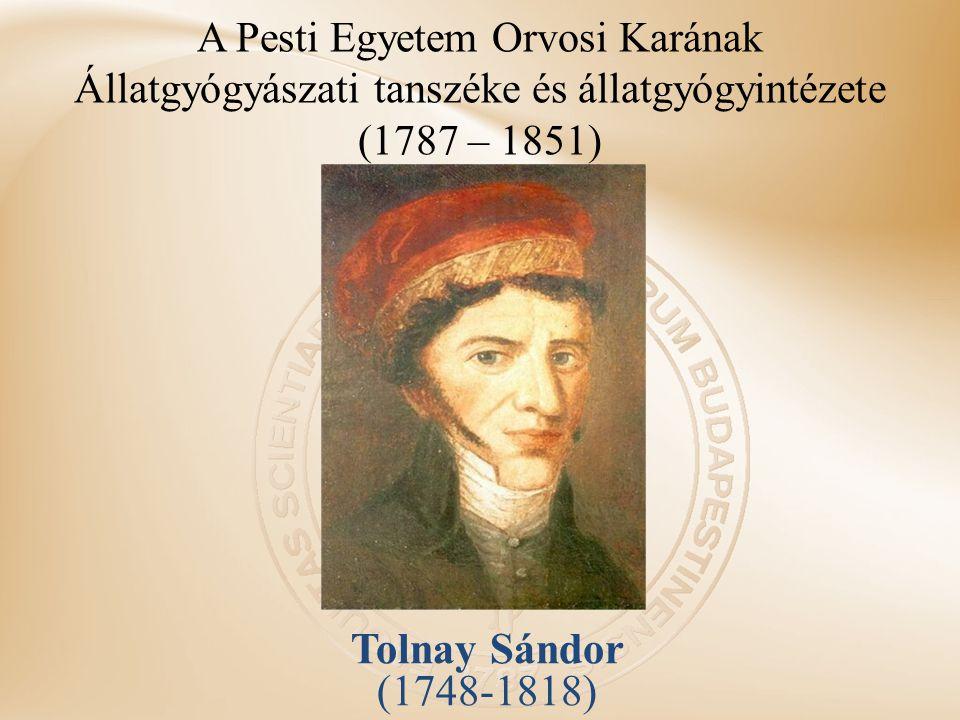 A Pesti Egyetem Orvosi Karának Állatgyógyászati tanszéke és állatgyógyintézete (1787 – 1851) Tolnay Sándor (1748-1818)