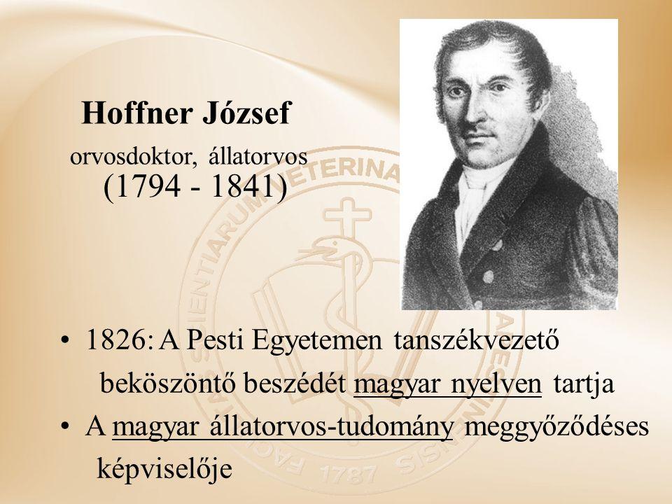 1826: A Pesti Egyetemen tanszékvezető beköszöntő beszédét magyar nyelven tartja A magyar állatorvos-tudomány meggyőződéses képviselője Hoffner József