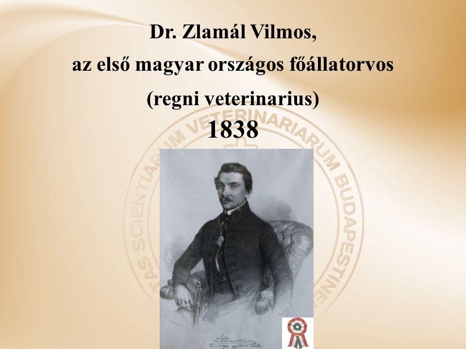 Dr. Zlamál Vilmos, az első magyar országos főállatorvos (regni veterinarius) 1838